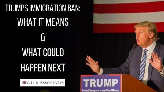 Trumps Immigration Ban | Dallas Immigration Attorney | Davis & Associates