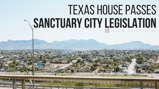 Texas House Passes Sanctuary City Legislation | Dallas Immigration Attorney | Davis & Associates