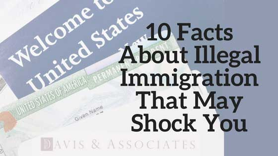 10 Facts About Illegal Immigration That May Shock You | Dallas Immigration Law Firm | Davis & Associates