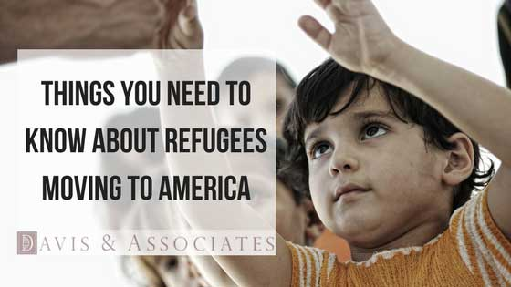 Things You Need to Know About Refugees Moving to America | Immigration Lawyer | Davis & Associates | Dallas
