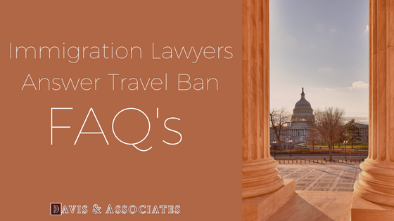 Immigration Lawyers Answer Travel Ban FAQ's