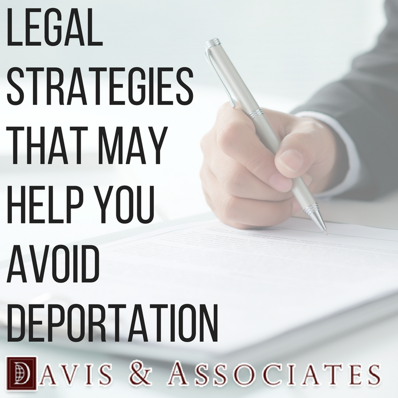 Legal Strategies That May Help You Avoid Deportation