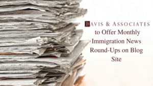 Get Recent Immigration News Monthly - Davis & Associates
