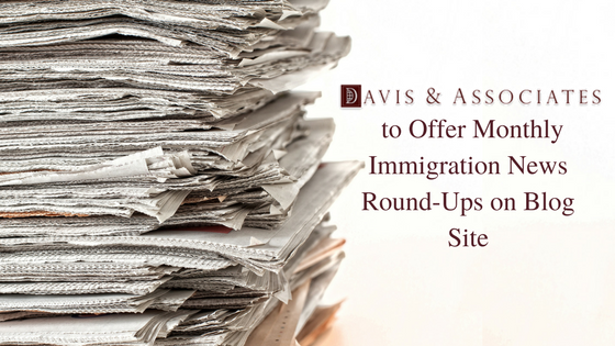 Get Recent Immigration News Monthly - Davis & Associates