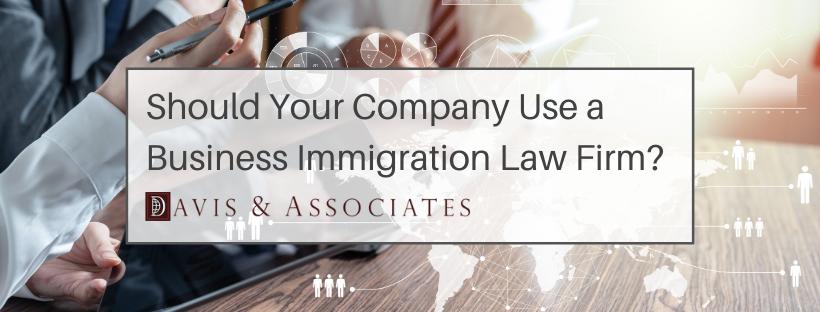 Hiring A Business Immigration Law Firm - Davis & Associates