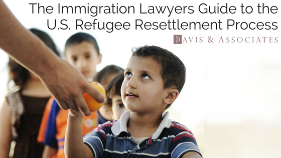 The Immigration Lawyers Guide to the U.S. Refugee Resettlement Process
