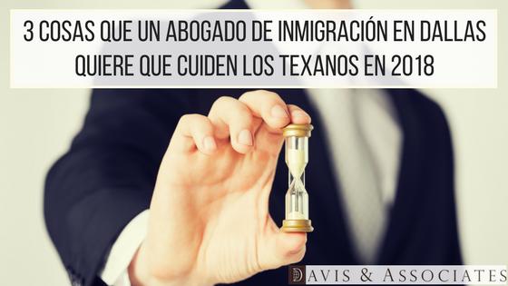 3 cosas que un abogado de Inmigración en Dallas quiere que cuiden los texanos en 2018 JPEG