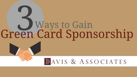 3 Ways to Gain Green Card Sponsorship Davis & Associates