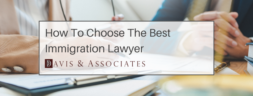 7 Traits of the Best Immigration Lawyers - Davis & Associates - Dallas & Houston Attorneys