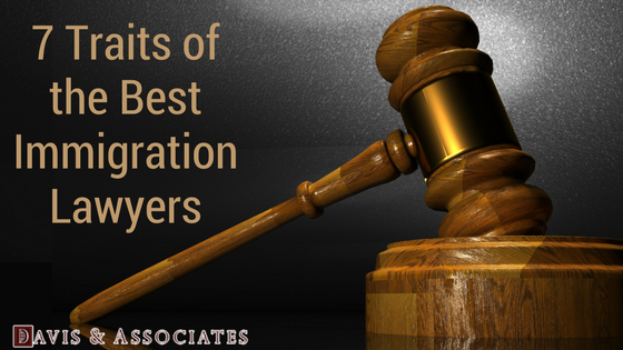 7 Traits of the Best Immigration Lawyers
