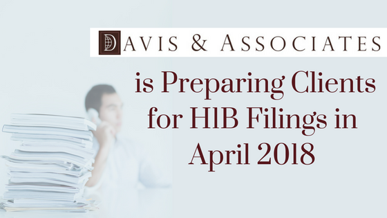 Davis & Associates is Preparing Clients for H1B Filings in April, 2018