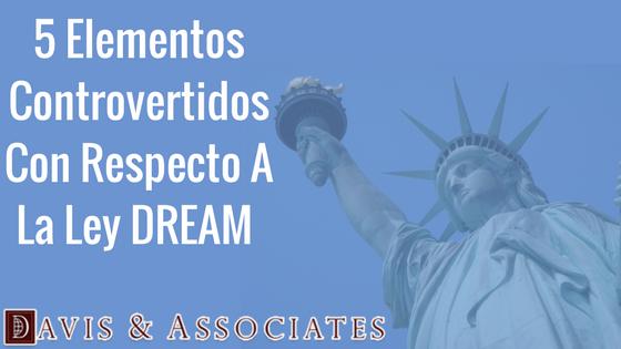 5 Elementos Controvertidos Con Respecto A La Ley DREAM