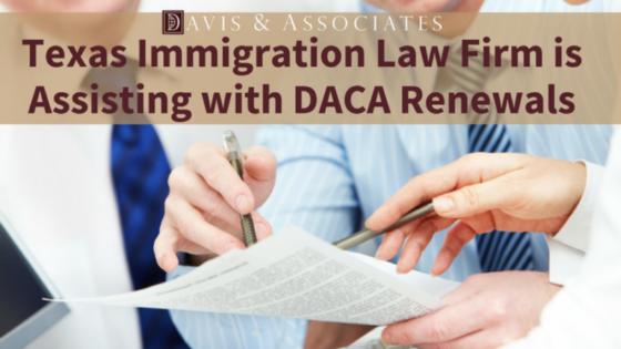 Texas Immigration Law Firm is Assisting with DACA Renewals
