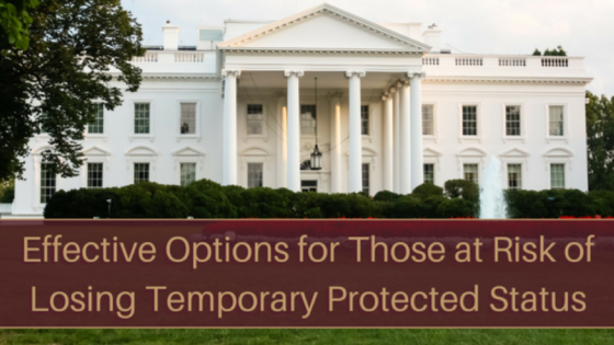 Effective Options for Those at Risk of Losing Temporary Protected Status (TPS)