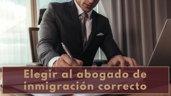 Elegir al Abogado de Inmigración Correcto