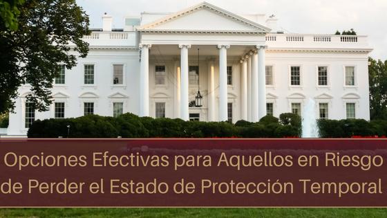 Opciones efectivas para aquellos en riesgo de perder el estatus de protección temporal (TPS)