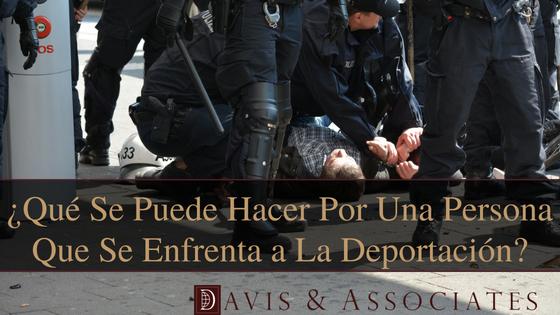 ¿Qué se puede hacer por una persona que se enfrenta a la deportación?