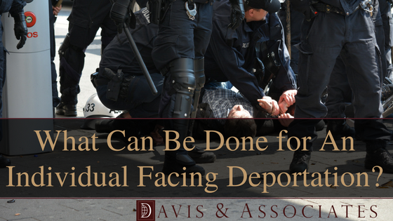 What Can be Done For An Individual Facing Deportation