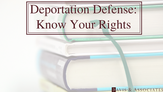 Deportation Defense: Know Your Rights