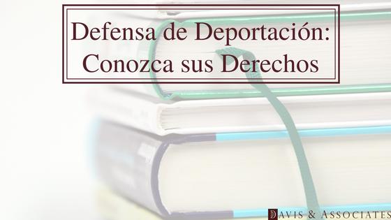 Defensa de Deportación: Conozca sus derechos