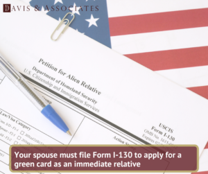 Form I-130   Green Card Marriage   Texas Immigration Attorney   Davis & Associates