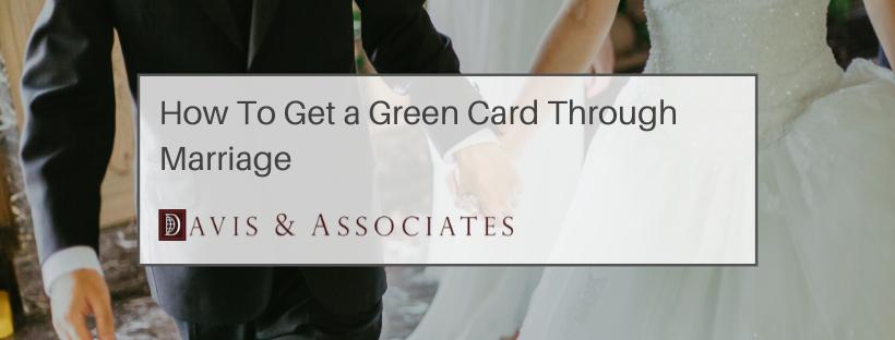 4 Ways to Get a Green Card Through Marriage   Texas Immigration Attorney   Davis & Associates