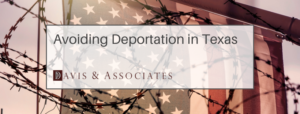 Avoiding Deportation In Texas