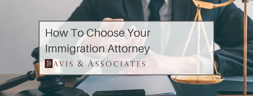7 Key Considerations When Choosing Your Immigration Attorney - Davis & Associates