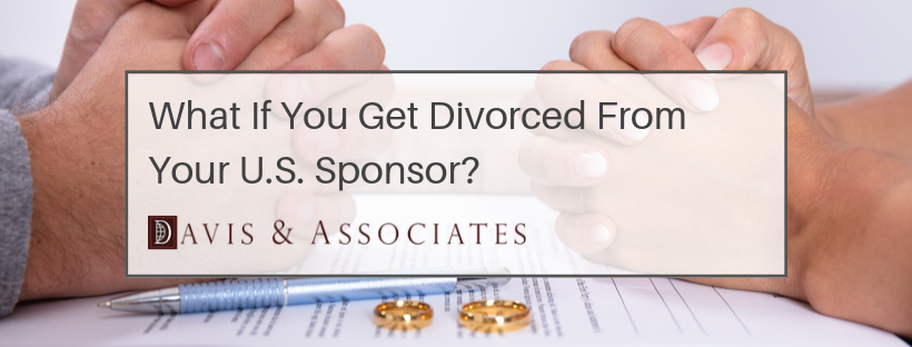 What If You Get Divorced From Your U.S. Sponsor?