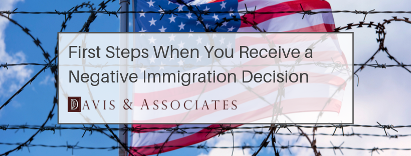 First Steps When You Receive a Negative Immigration Decison