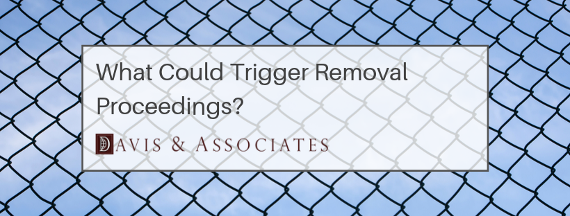 What Could Trigger Removal Proceedings?