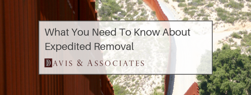 What You Need To Know About Expedited Removal