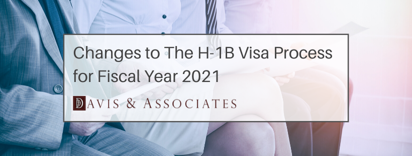 Changes to the H-1B Visa Process for Fiscal Year 2021