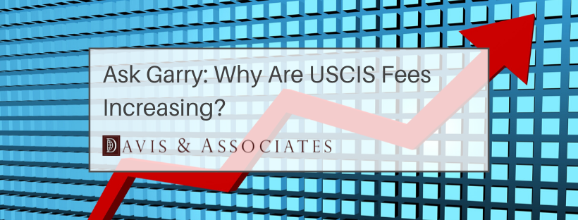 Why Are USCIS Fees Increasing?