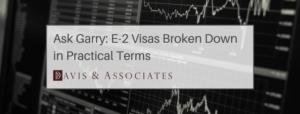 Ask Garry- How Can An Indian National Obtain An E-2 Visa? - `Davis & Associates - Houston & Dallas