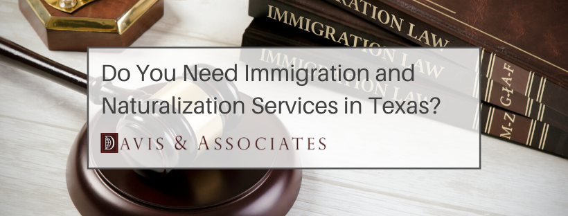 Immigration and Naturalization Services in Dallas and Houston, Texas - Davis & Associates