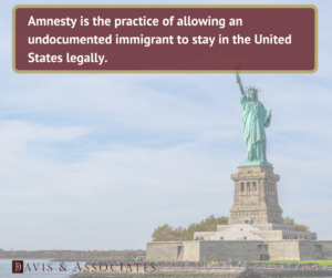 Amnesty in the USA - Undocumented Immigrants - Davis & Associates