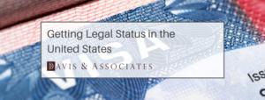 Undocumented Immigrants - Getting Legal Status - Davis & Associates