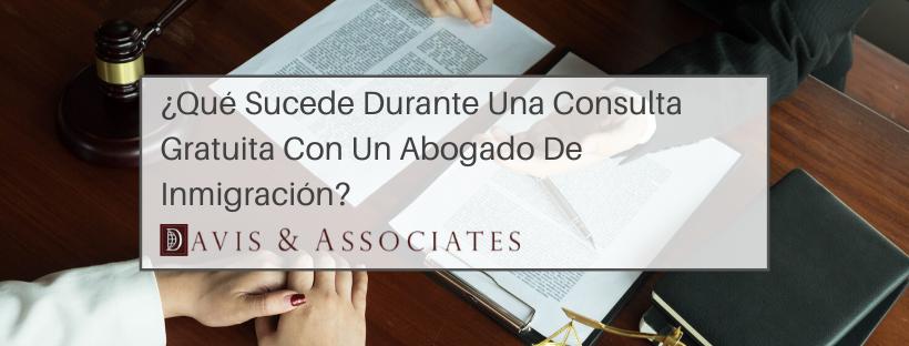 ¿Qué Sucede Durante Una Consulta Gratuita Con Un Abogado De Inmigración? - Davis & Associates