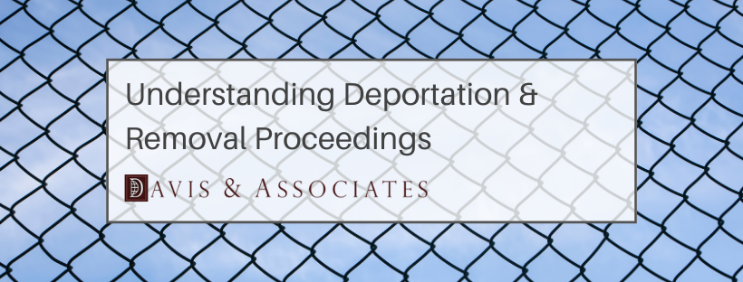 Understanding Deportation & Removal Proceedings - Davis & Associates