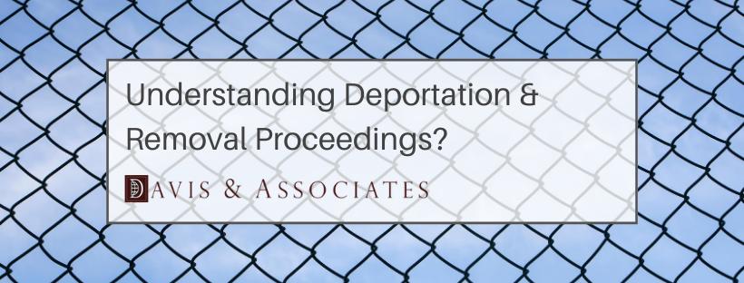 Understanding Deportation & Removal Proceedings - Davis & Associates