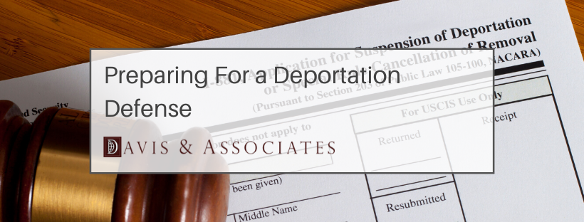 Preparing for Deporation Defense - - 6 Ways To Stop Deportation - Davis & Associates