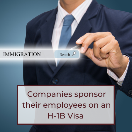 Business Immigration -Companies sponsor their employees on an H-1B Visa