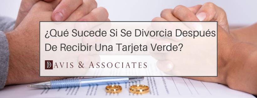 ¿Qué Sucede Si Se Divorcia Después De Recibir Una Tarjeta Verde?