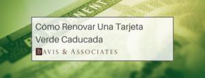 Cómo Renovar Una Tarjeta Verde Caducada - Dallas Immigration Attorneys - Davis and Associates