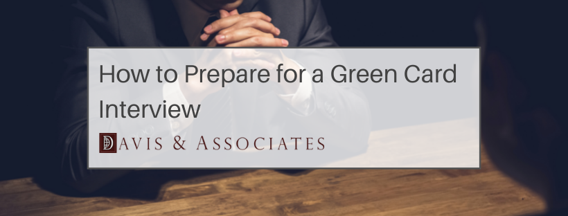 What To Expect In Your Green Card Interview - Davis & Associates